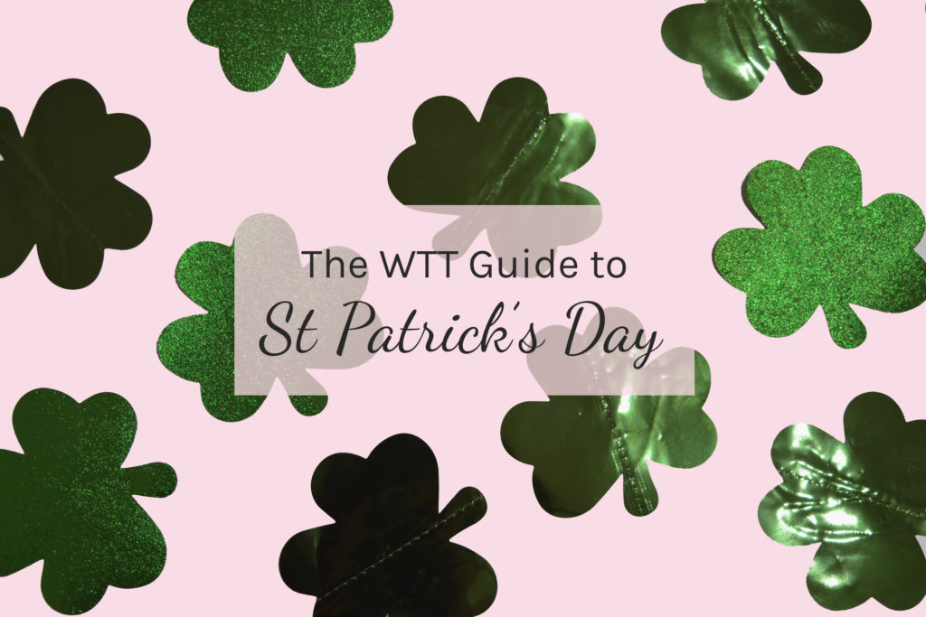 The WTT Guide to St Patrick's Day